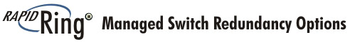 RapidRing Managed Switch Redundancy Options